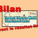 Petit bilan du Taiwan Best Trip 15 jours avant les résultats